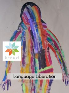 """a painting of a human with lots of long strokes of different colours on brown paper. Over the image are the words """"Language Liberation"""" and the Keduzi logo, which is a colourful flower"""