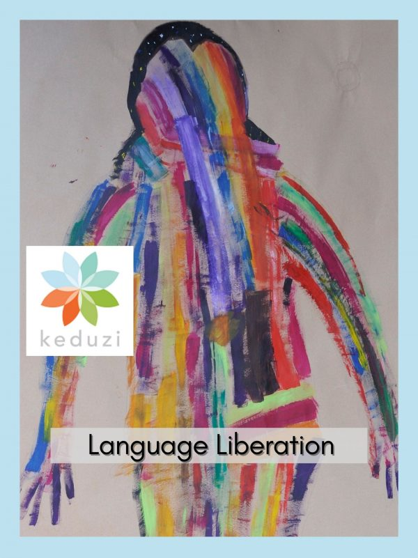 """a painting of a human with lots of long strokes of different colours on brown paper. Over the image are the words """"Language Liberation"""" and the Keduzi logo, which is a colourful flower."""