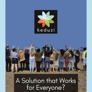 Several people of different ages, but mainly young people in their 20s, are looking out to the sea on a beach with their arms up in the air. The words over the image say, A Solution that Works for Everyone?. The Keduzi logo is also over the image. The logo is a colourful flower.