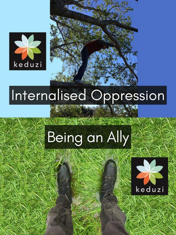 """The top of the image: A human is standing in a tree, hunched over a bit. Over the image are the words, """"Internalised Oppression"""" and the Keduzi logo, which is a colourful flower. The bottom of the image is: Someone's legs and booted feet standing in water-logged grass. The words """"Being an Ally"""" are over the image, along with the Keduzi logo, which is a colourful flower."""