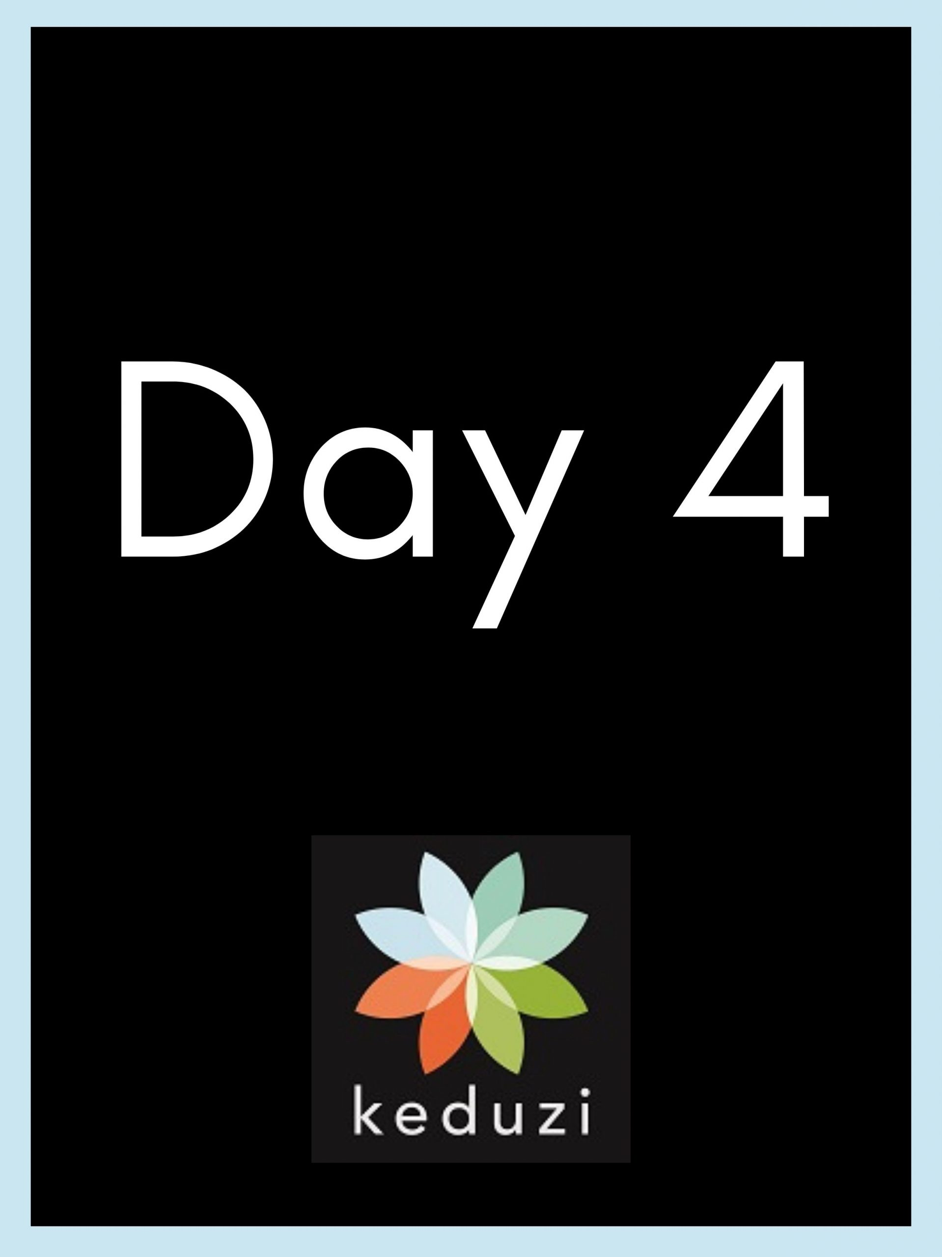 The words Day 4 and the Keduzi logo, which is a colourful flower.