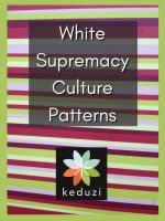 Colourful stripes with the words White Supremacy Culture Patterns and the keduzi logo, which is a colourful flower.